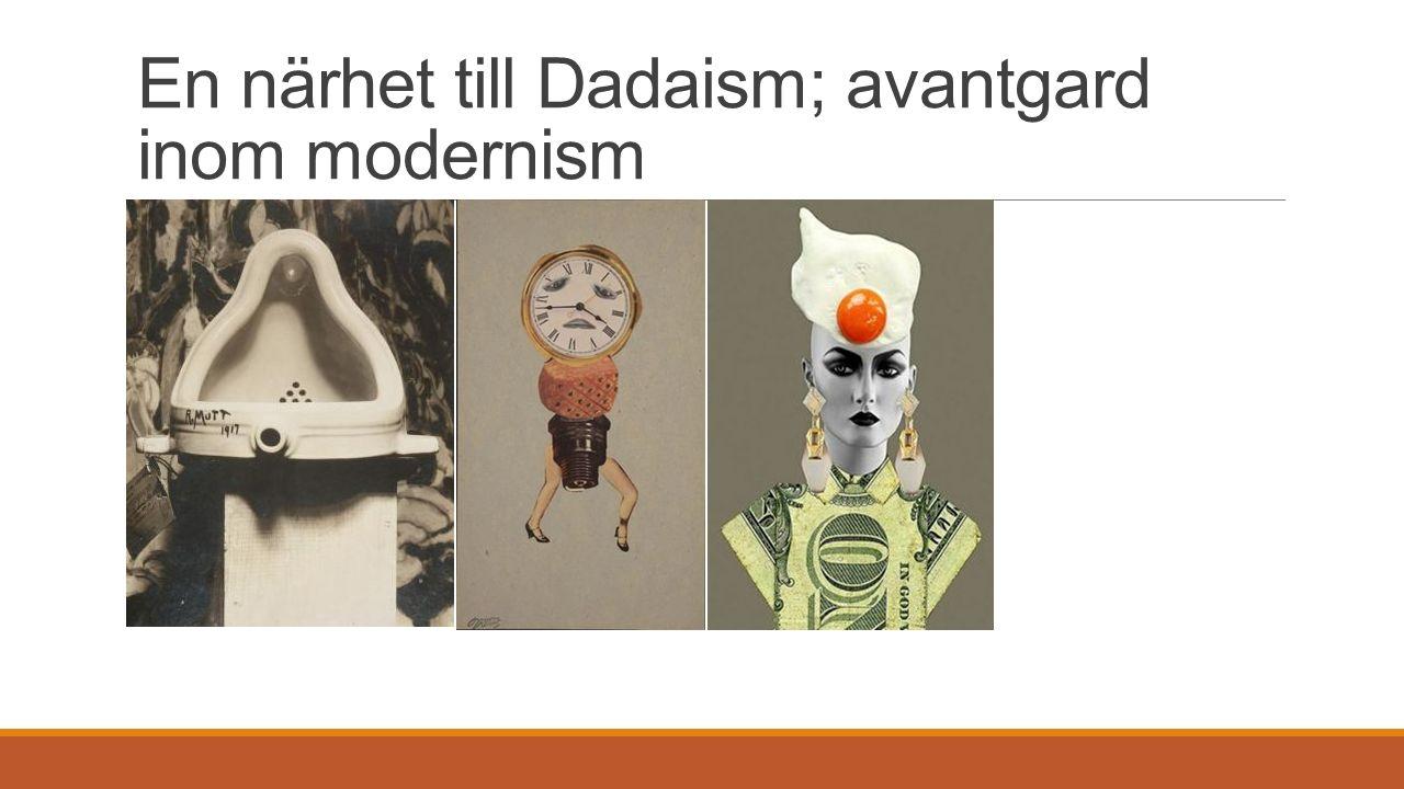 En närhet till Dadaism; avantgard inom modernism
