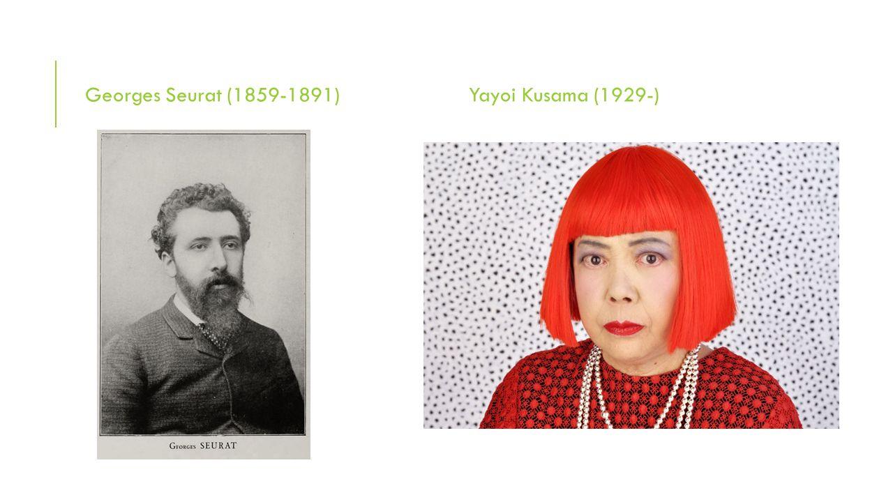 Georges Seurat (1859-1891)Yayoi Kusama (1929-)