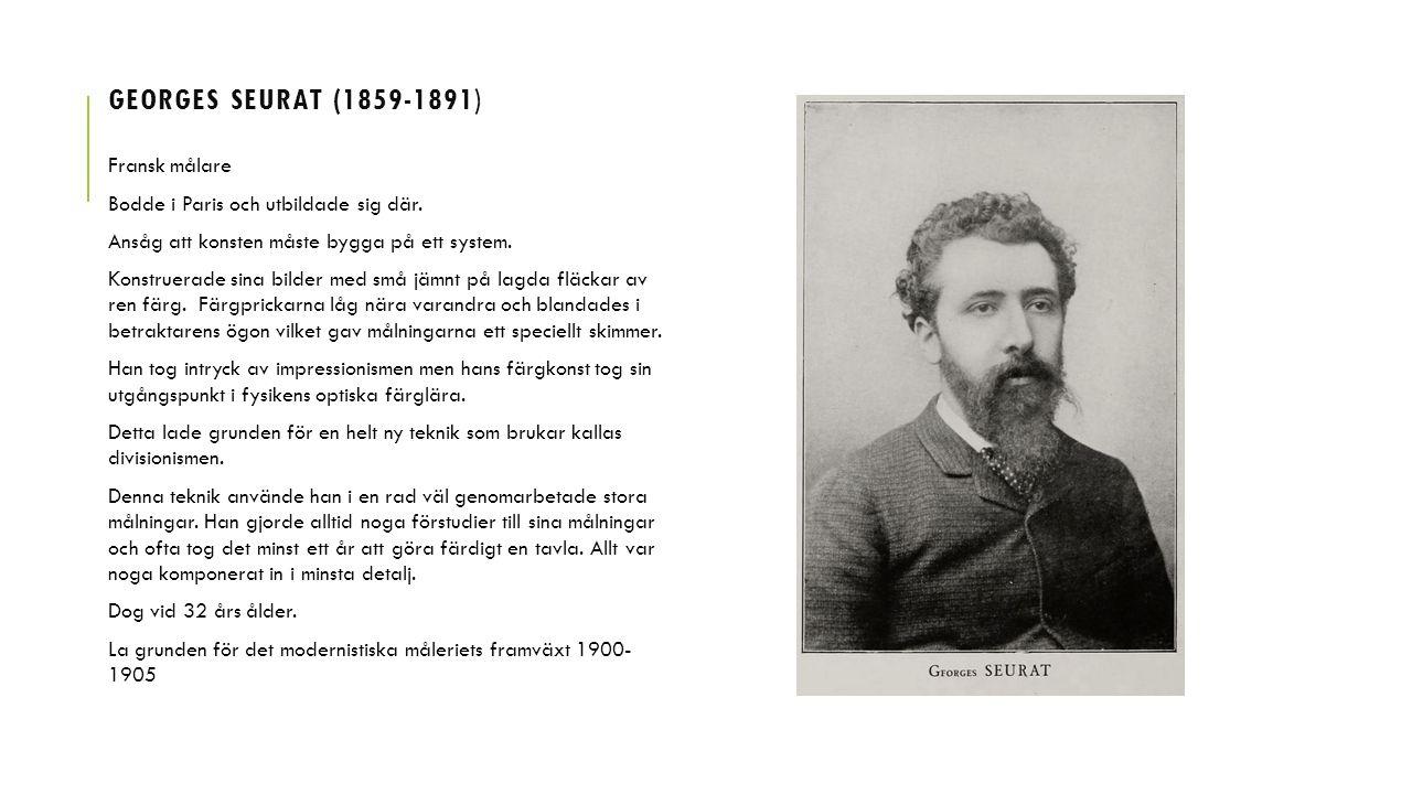 GEORGES SEURAT (1859-1891) Fransk målare Bodde i Paris och utbildade sig där.
