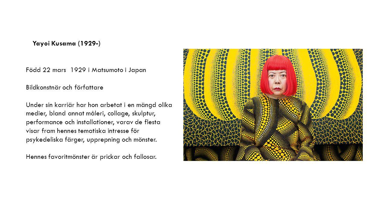 Född 22 mars 1929 i Matsumoto i Japan Bildkonstnär och författare Under sin karriär har hon arbetat i en mängd olika medier, bland annat måleri, collage, skulptur, performance och installationer, varav de flesta visar fram hennes tematiska intresse för psykedeliska färger, upprepning och mönster.