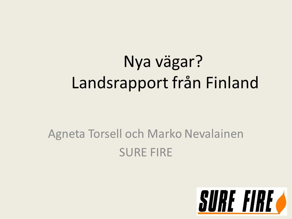 Nya vägar? Landsrapport från Finland Agneta Torsell och Marko Nevalainen SURE FIRE