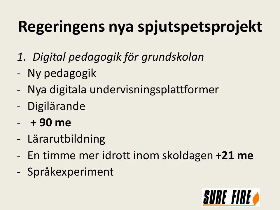 Regeringens nya spjutspetsprojekt 1.Digital pedagogik för grundskolan -Ny pedagogik -Nya digitala undervisningsplattformer -Digilärande - + 90 me -Lärarutbildning -En timme mer idrott inom skoldagen +21 me -Språkexperiment