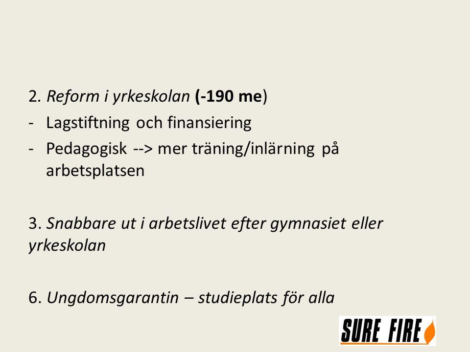 2. Reform i yrkeskolan (-190 me) -Lagstiftning och finansiering -Pedagogisk --> mer träning/inlärning på arbetsplatsen 3. Snabbare ut i arbetslivet ef