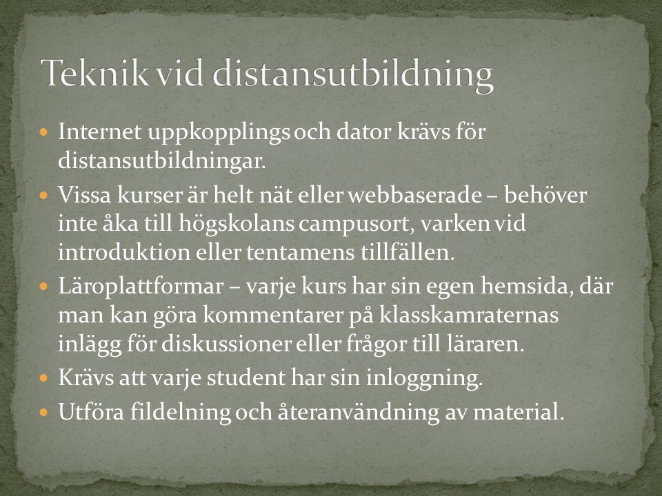 Internet uppkopplings och dator krävs för distansutbildningar. Vissa kurser är helt nät eller webbaserade – behöver inte åka till högskolans campusort
