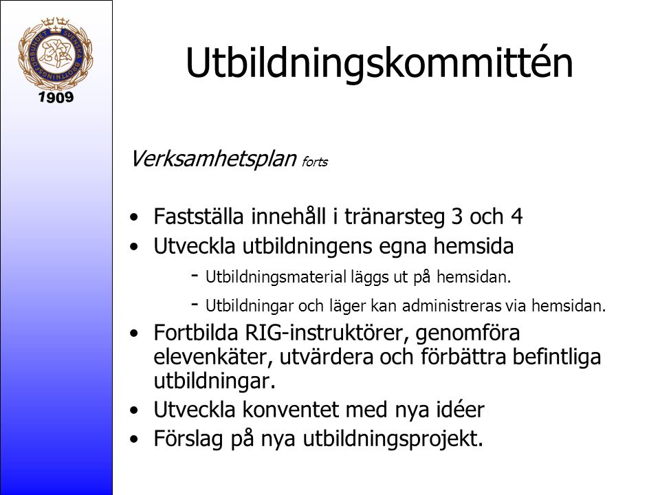 Utbildningskommittén Verksamhetsplan forts Fastställa innehåll i tränarsteg 3 och 4 Utveckla utbildningens egna hemsida - Utbildningsmaterial läggs ut