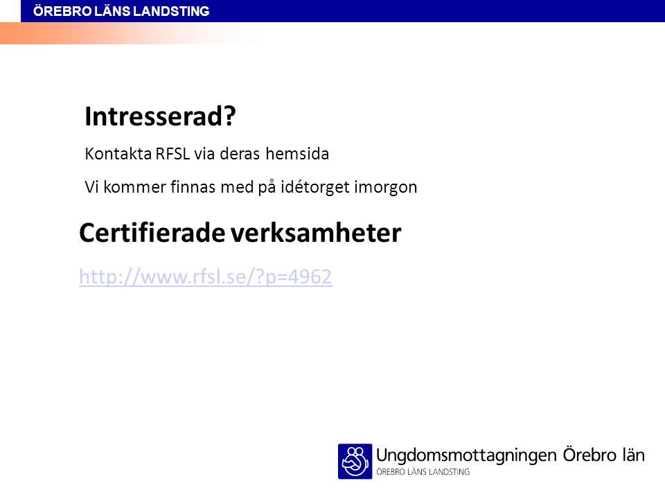 ÖREBRO LÄNS LANDSTING Intresserad? Kontakta RFSL via deras hemsida Vi kommer finnas med på idétorget imorgon Certifierade verksamheter http://www.rfsl