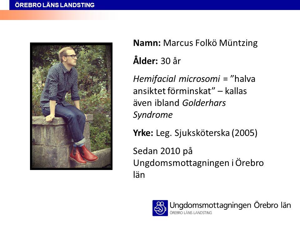 ÖREBRO LÄNS LANDSTING Namn: Marcus Folkö Müntzing Ålder: 30 år Hemifacial microsomi = halva ansiktet förminskat – kallas även ibland Golderhars Syndrome Yrke: Leg.
