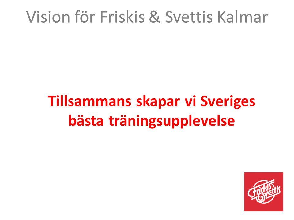 Vision för Friskis & Svettis Kalmar Tillsammans skapar vi Sveriges bästa träningsupplevelse
