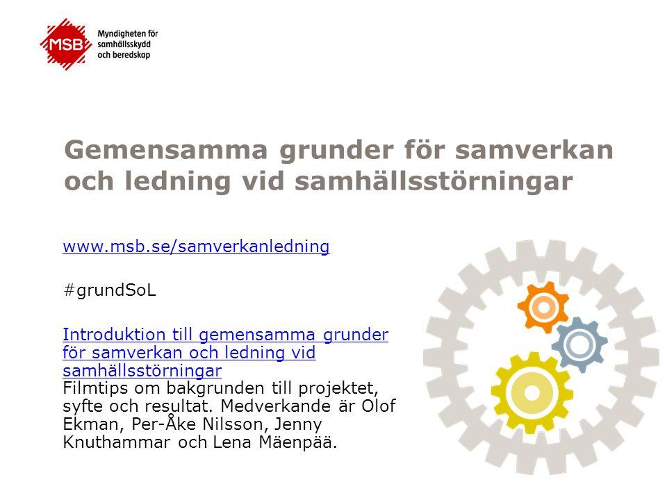 Gemensamma grunder för samverkan och ledning vid samhällsstörningar www.msb.se/samverkanledning #grundSoL Introduktion till gemensamma grunder för sam