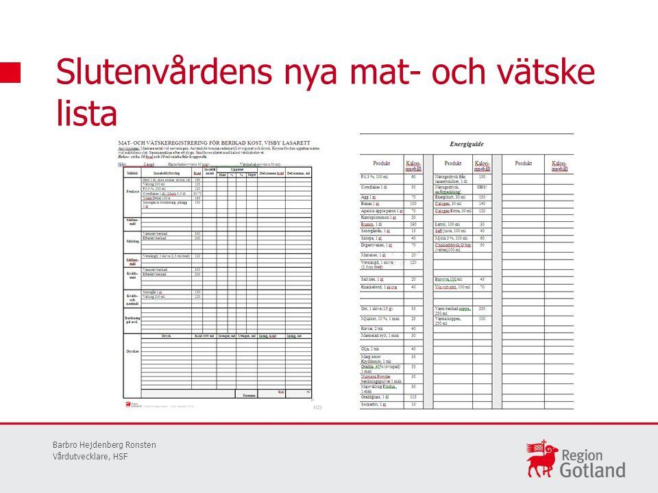 Slutenvårdens nya mat- och vätske lista Barbro Hejdenberg Ronsten Vårdutvecklare, HSF