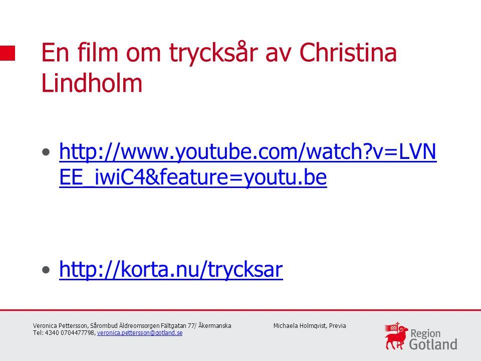 http://www.youtube.com/watch v=LVN EE_iwiC4&feature=youtu.behttp://www.youtube.com/watch v=LVN EE_iwiC4&feature=youtu.be http://korta.nu/trycksar En film om trycksår av Christina Lindholm Veronica Pettersson, Sårombud Äldreomsorgen Fältgatan 77/ Åkermanska Michaela Holmqvist, Previa Tel: 4340 0704477798, veronica.pettersson@gotland.severonica.pettersson@gotland.se