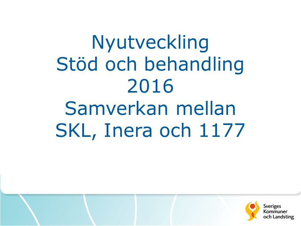 Nyutveckling Stöd och behandling 2016 Samverkan mellan SKL, Inera och 1177