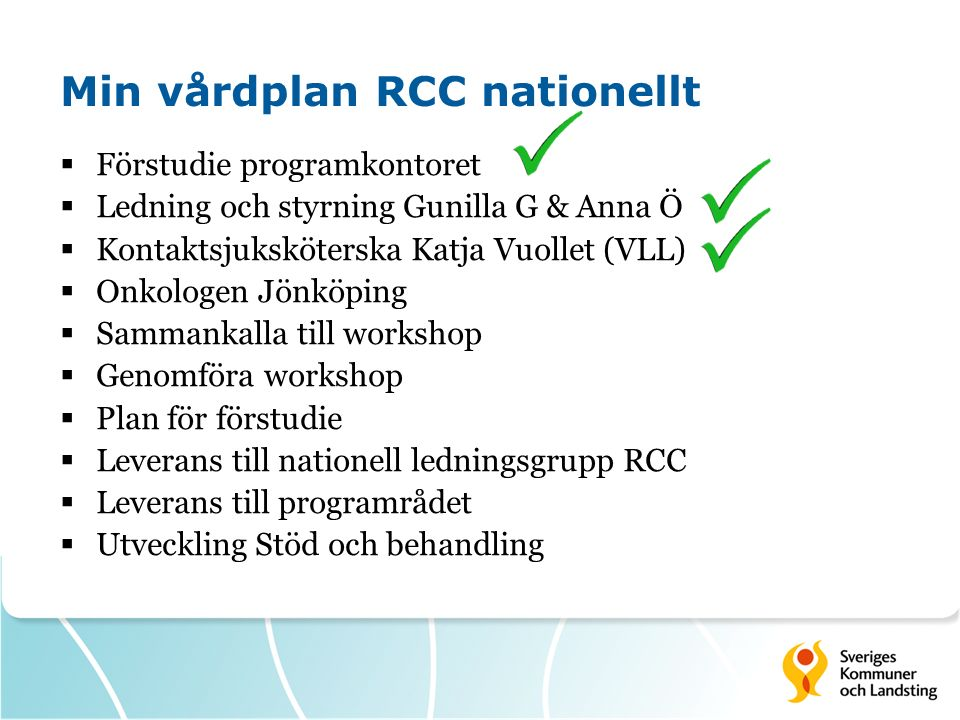 Min vårdplan RCC nationellt  Förstudie programkontoret  Ledning och styrning Gunilla G & Anna Ö  Kontaktsjuksköterska Katja Vuollet (VLL)  Onkolog