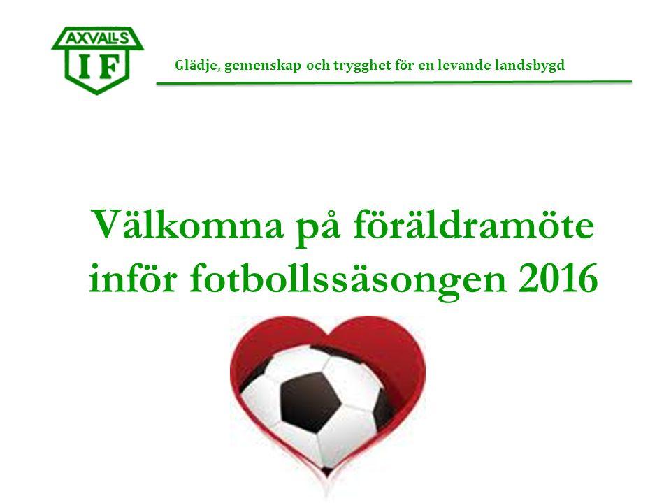 Gl ä dje, gemenskap och trygghet f ö r en levande landsbygd Välkomna på föräldramöte inför fotbollssäsongen 2016