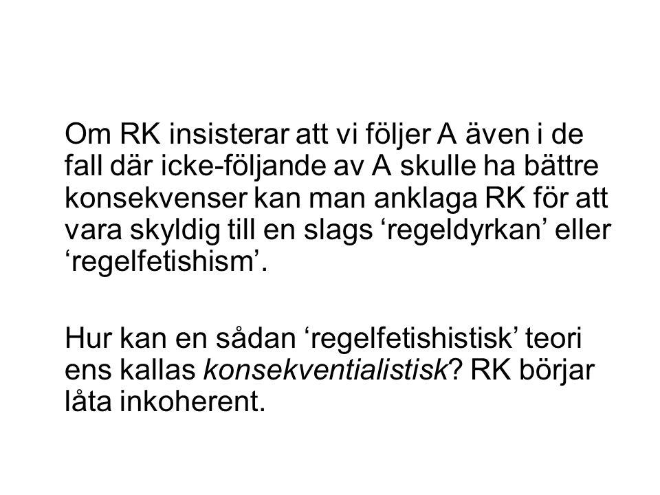 Om RK insisterar att vi följer A även i de fall där icke-följande av A skulle ha bättre konsekvenser kan man anklaga RK för att vara skyldig till en s
