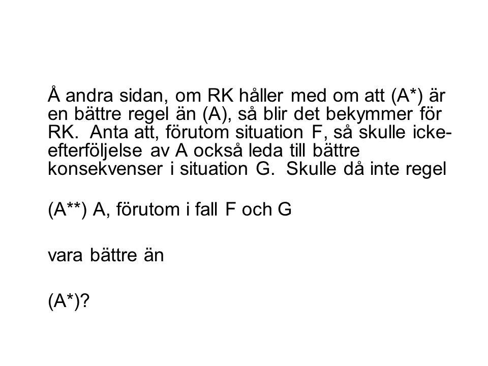 Å andra sidan, om RK håller med om att (A*) är en bättre regel än (A), så blir det bekymmer för RK. Anta att, förutom situation F, så skulle icke- eft