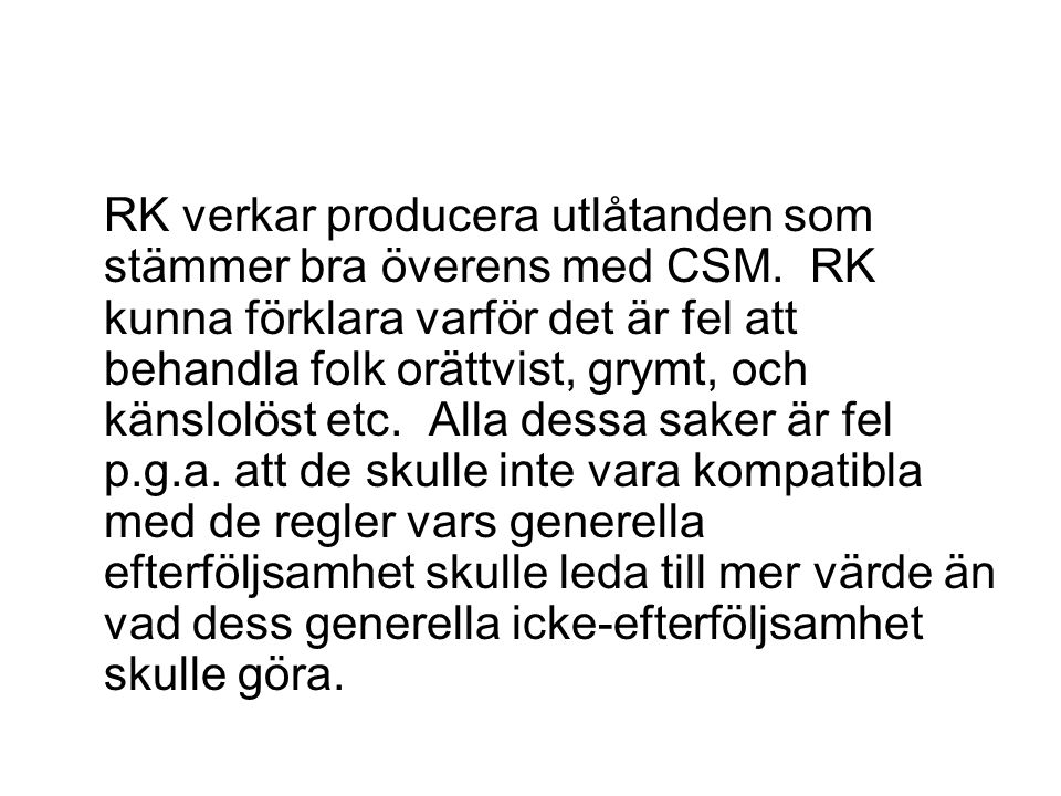 RK verkar producera utlåtanden som stämmer bra överens med CSM. RK kunna förklara varför det är fel att behandla folk orättvist, grymt, och känslolöst