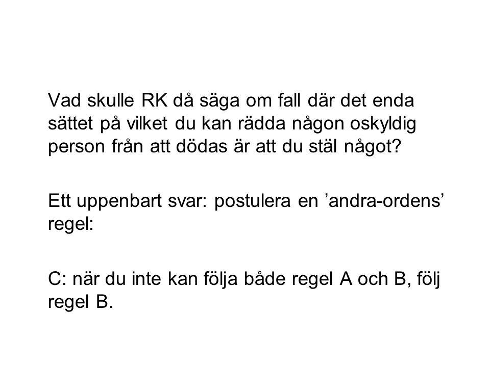 Ett värre problem(?): Anta att RK föreslår A (Stjäl inte) som en regel.