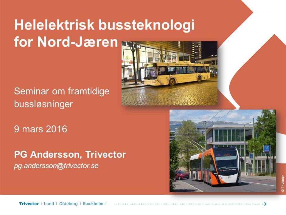 © Trivector Helelektrisk bussteknologi for Nord-Jæren Seminar om framtidige bussløsninger 9 mars 2016 PG Andersson, Trivector pg.andersson@trivector.se