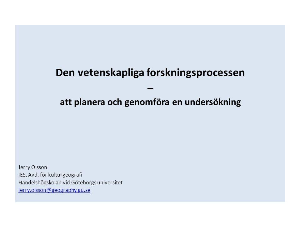 Den vetenskapliga forskningsprocessen – att planera och genomföra en undersökning Jerry Olsson IES, Avd.