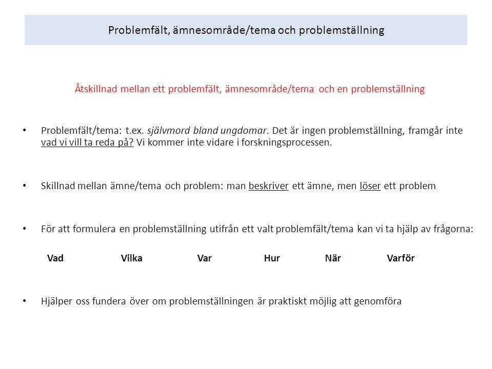 Problemfält, ämnesområde/tema och problemställning Åtskillnad mellan ett problemfält, ämnesområde/tema och en problemställning Problemfält/tema: t.ex.