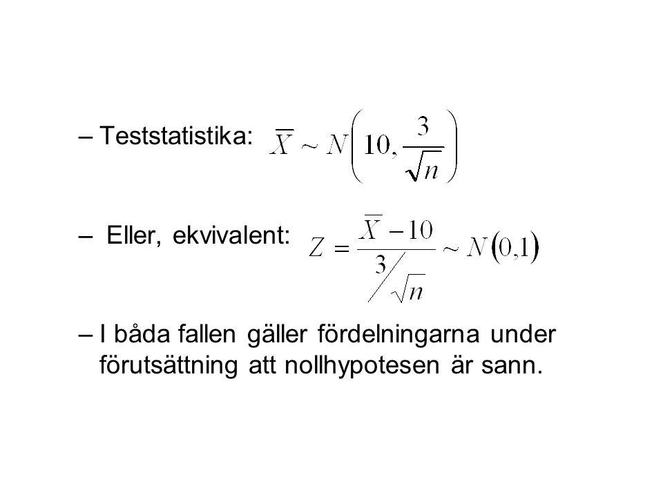 –Teststatistika: – Eller, ekvivalent: –I båda fallen gäller fördelningarna under förutsättning att nollhypotesen är sann.