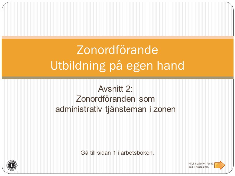 Avsnitt 2: Zonordföranden som administrativ tjänsteman i zonen Zonordförande Utbildning på egen hand Gå till sidan 1 i arbetsboken.