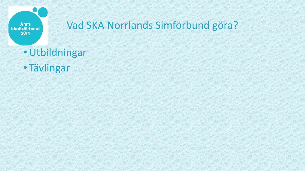 Vad SKA Norrlands Simförbund göra? Utbildningar Tävlingar
