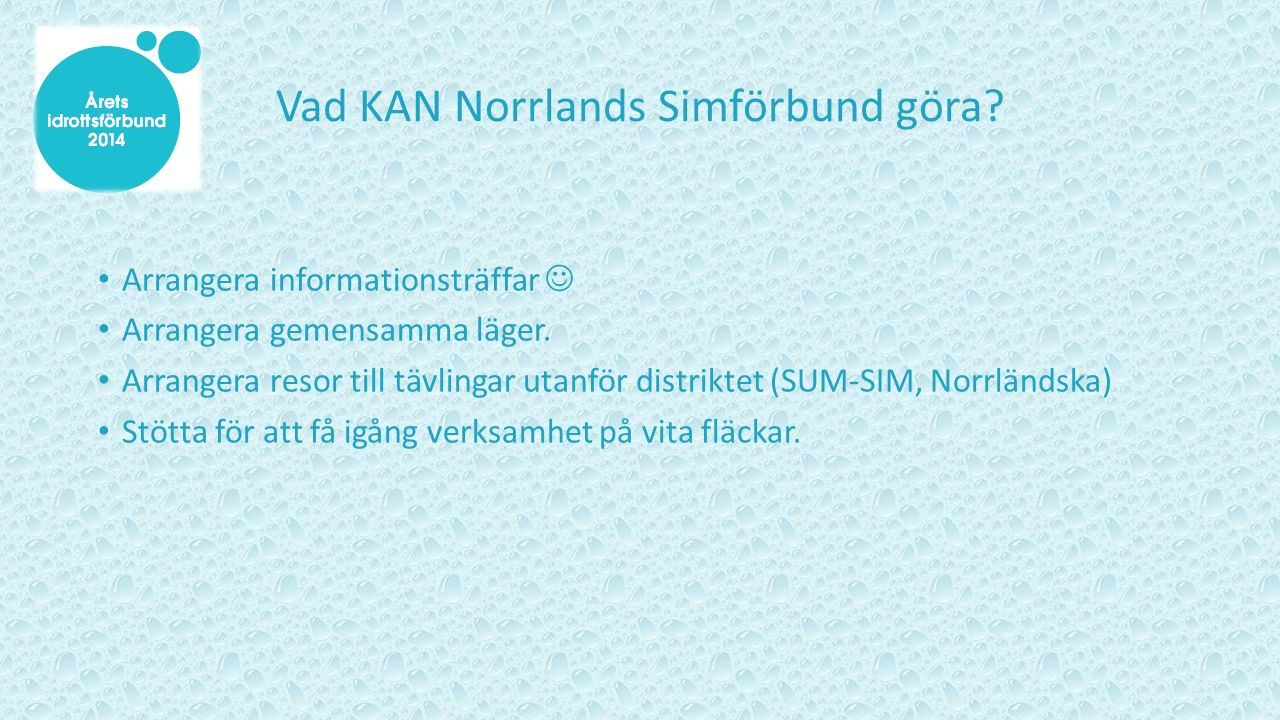 Vad KAN Norrlands Simförbund göra. Arrangera informationsträffar Arrangera gemensamma läger.