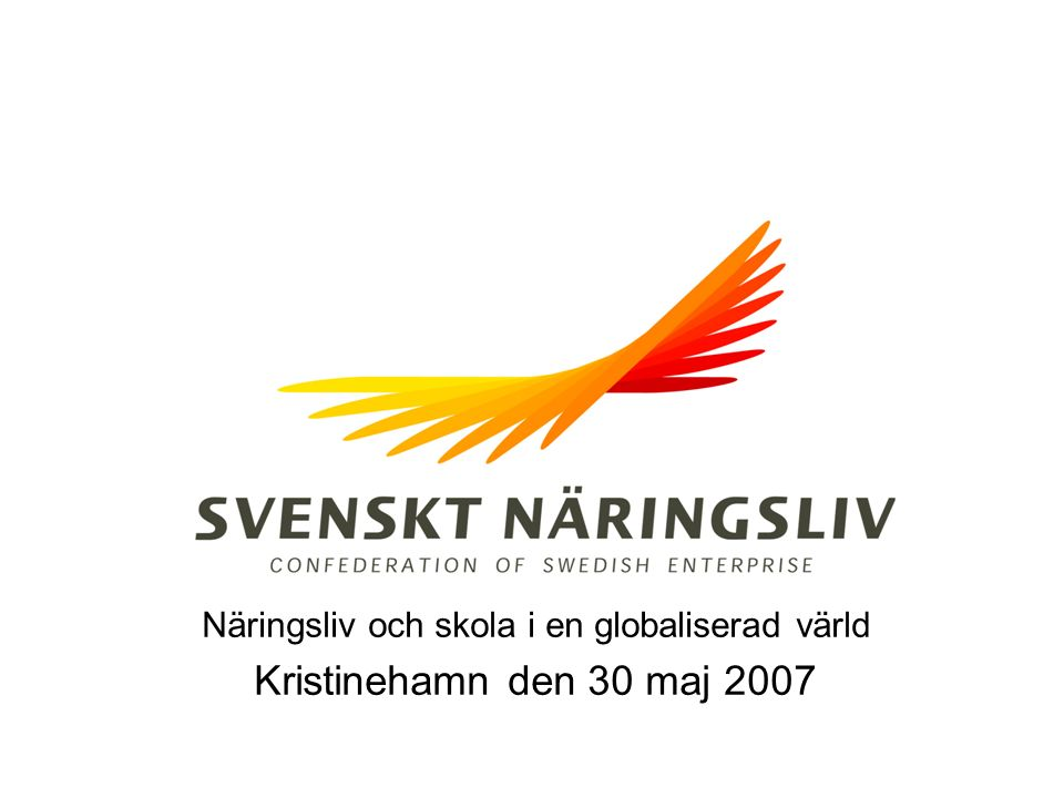 Näringsliv och skola i en globaliserad värld Kristinehamn den 30 maj 2007