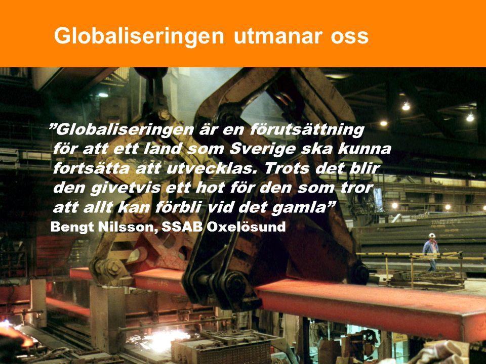 Globaliseringen utmanar oss Globaliseringen är en förutsättning för att ett land som Sverige ska kunna fortsätta att utvecklas.