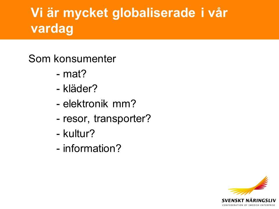 Vi är mycket globaliserade i vår vardag Som konsumenter - mat? - kläder? - elektronik mm? - resor, transporter? - kultur? - information?