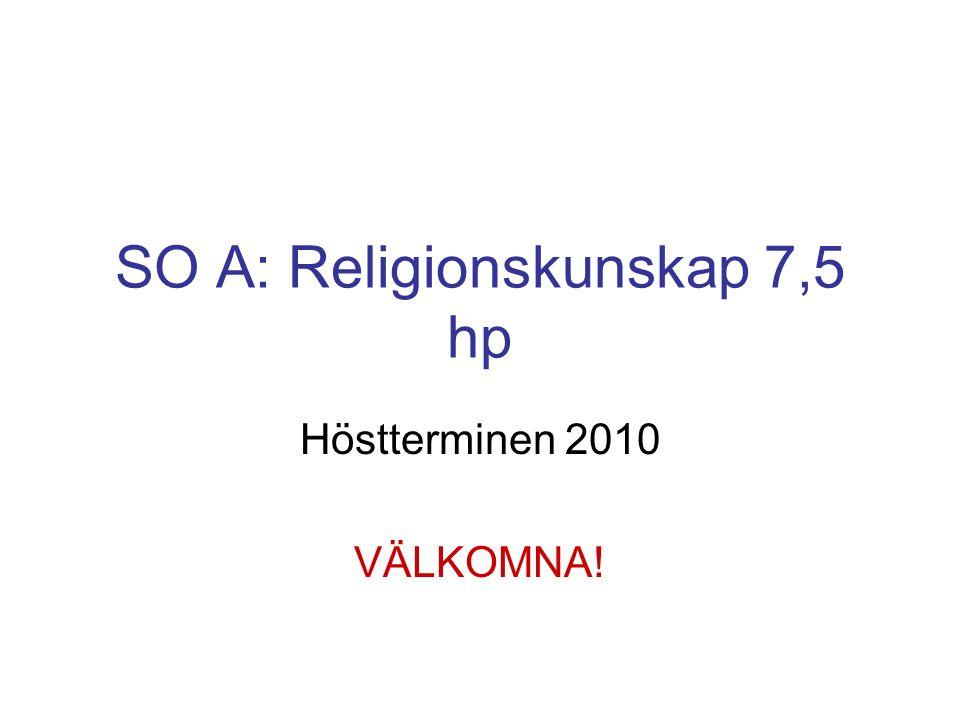SO A: Religionskunskap 7,5 hp Höstterminen 2010 VÄLKOMNA!