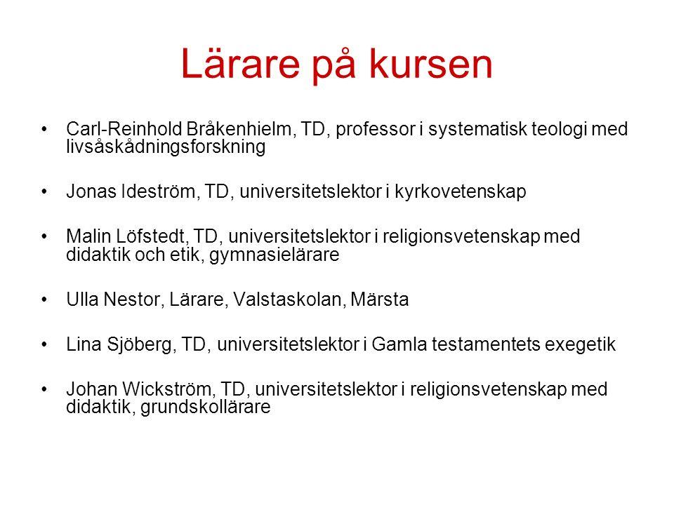 Lärare på kursen Carl-Reinhold Bråkenhielm, TD, professor i systematisk teologi med livsåskådningsforskning Jonas Ideström, TD, universitetslektor i k