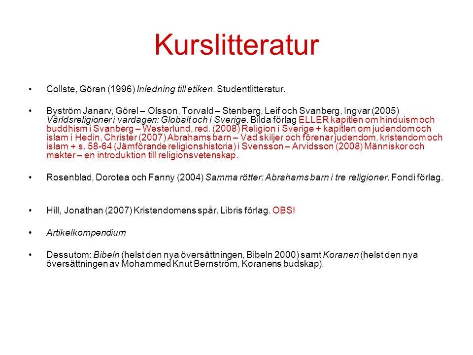 Kurslitteratur Collste, Göran (1996) Inledning till etiken. Studentlitteratur. Byström Janarv, Görel – Olsson, Torvald – Stenberg, Leif och Svanberg,