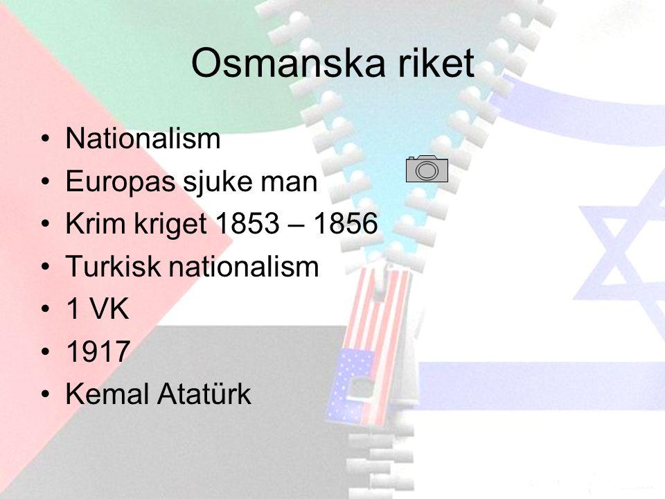 Osmanska riket Nationalism Europas sjuke man Krim kriget 1853 – 1856 Turkisk nationalism 1 VK 1917 Kemal Atatürk