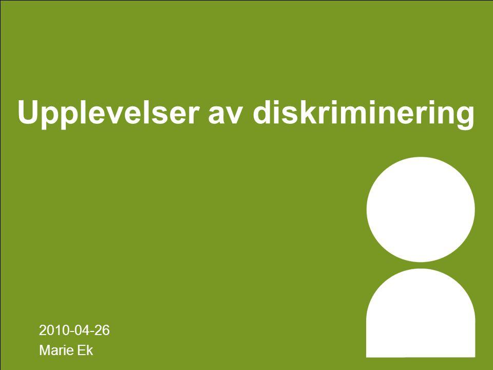 Upplevelser av diskriminering 2010-04-26 Marie Ek