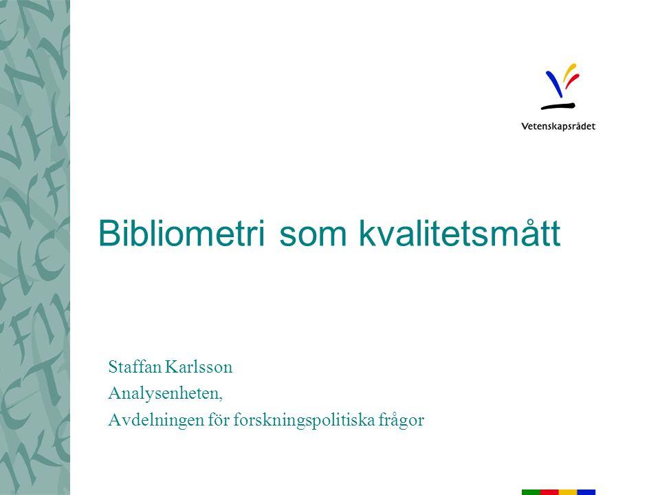 Bibliometri som kvalitetsmått Staffan Karlsson Analysenheten, Avdelningen för forskningspolitiska frågor