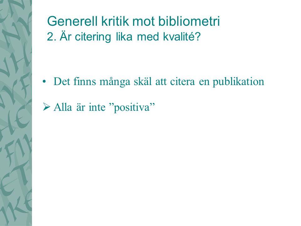 Det finns många skäl att citera en publikation  Alla är inte positiva Generell kritik mot bibliometri 2.