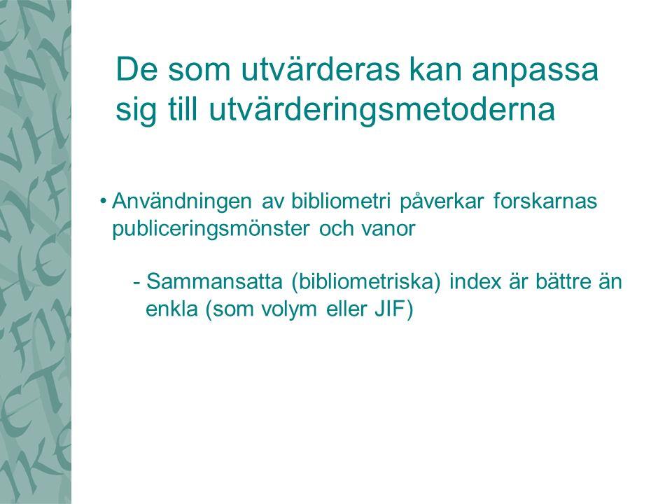 De som utvärderas kan anpassa sig till utvärderingsmetoderna Användningen av bibliometri påverkar forskarnas publiceringsmönster och vanor - Sammansatta (bibliometriska) index är bättre än enkla (som volym eller JIF)