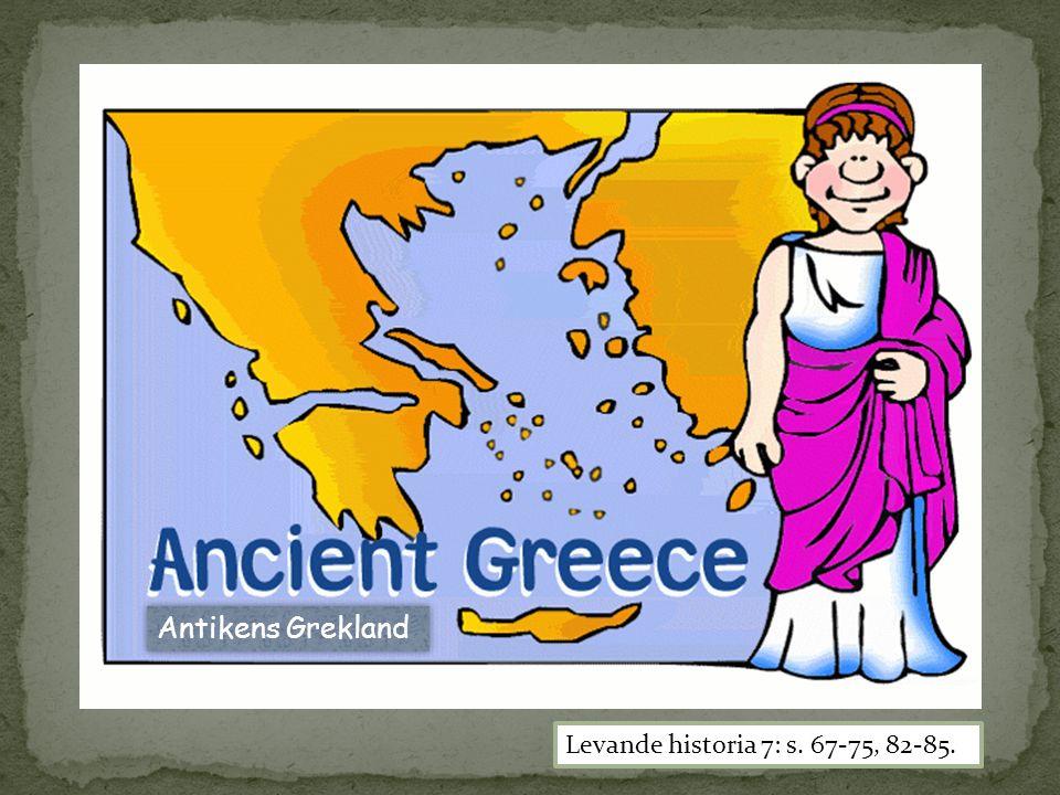 Antikens Grekland Levande historia 7: s. 67-75, 82-85.