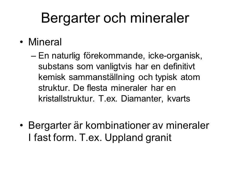 Bergarter och mineraler Mineral –En naturlig förekommande, icke-organisk, substans som vanligtvis har en definitivt kemisk sammanställning och typisk