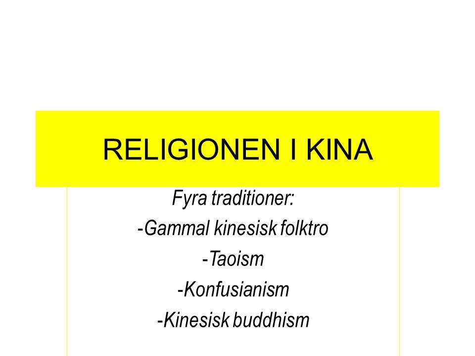 RELIGIONEN I KINA Fyra traditioner: - Gammal kinesisk folktro - Taoism - Konfusianism - Kinesisk buddhism