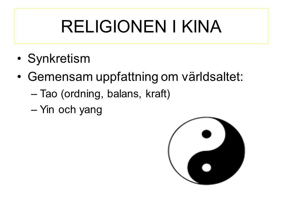 RELIGIONEN I KINA Synkretism Gemensam uppfattning om världsaltet: –Tao (ordning, balans, kraft) –Yin och yang