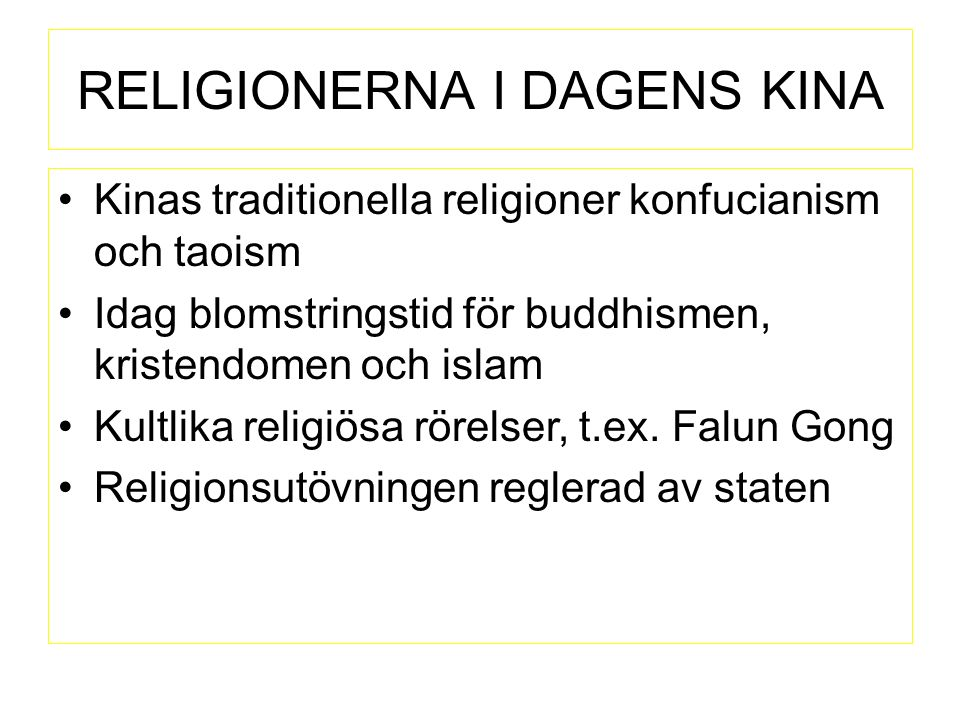 RELIGIONERNA I DAGENS KINA Kinas traditionella religioner konfucianism och taoism Idag blomstringstid för buddhismen, kristendomen och islam Kultlika religiösa rörelser, t.ex.
