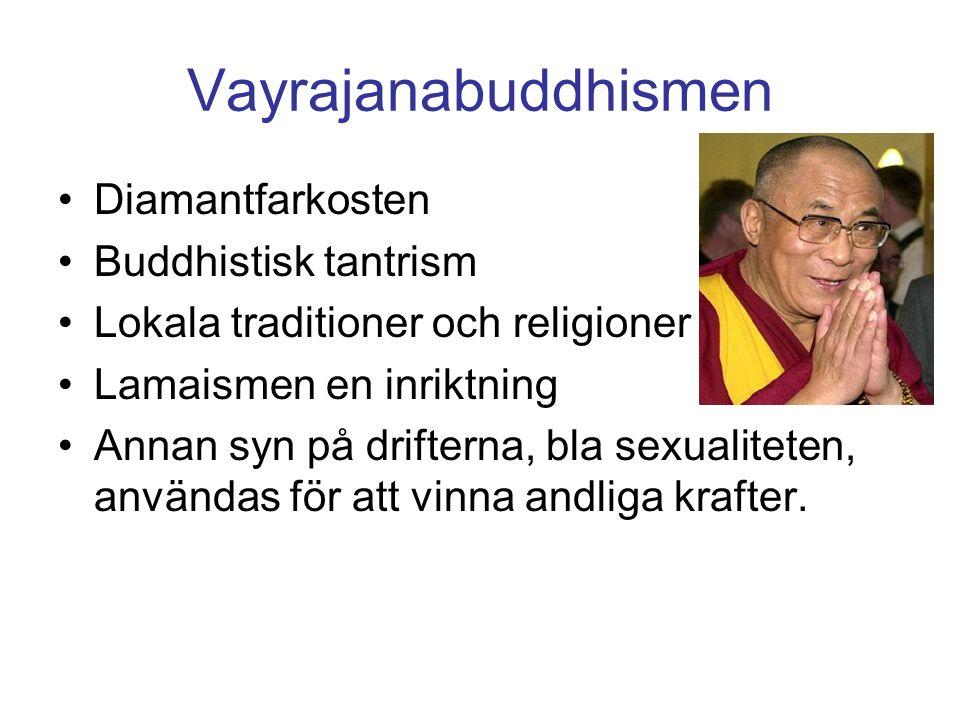 Vayrajanabuddhismen Diamantfarkosten Buddhistisk tantrism Lokala traditioner och religioner Lamaismen en inriktning Annan syn på drifterna, bla sexualiteten, användas för att vinna andliga krafter.