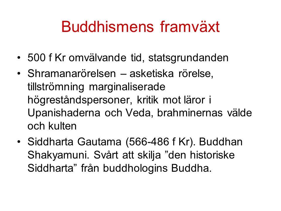 Buddhismens framväxt 500 f Kr omvälvande tid, statsgrundanden Shramanarörelsen – asketiska rörelse, tillströmning marginaliserade högreståndspersoner, kritik mot läror i Upanishaderna och Veda, brahminernas välde och kulten Siddharta Gautama (566-486 f Kr).