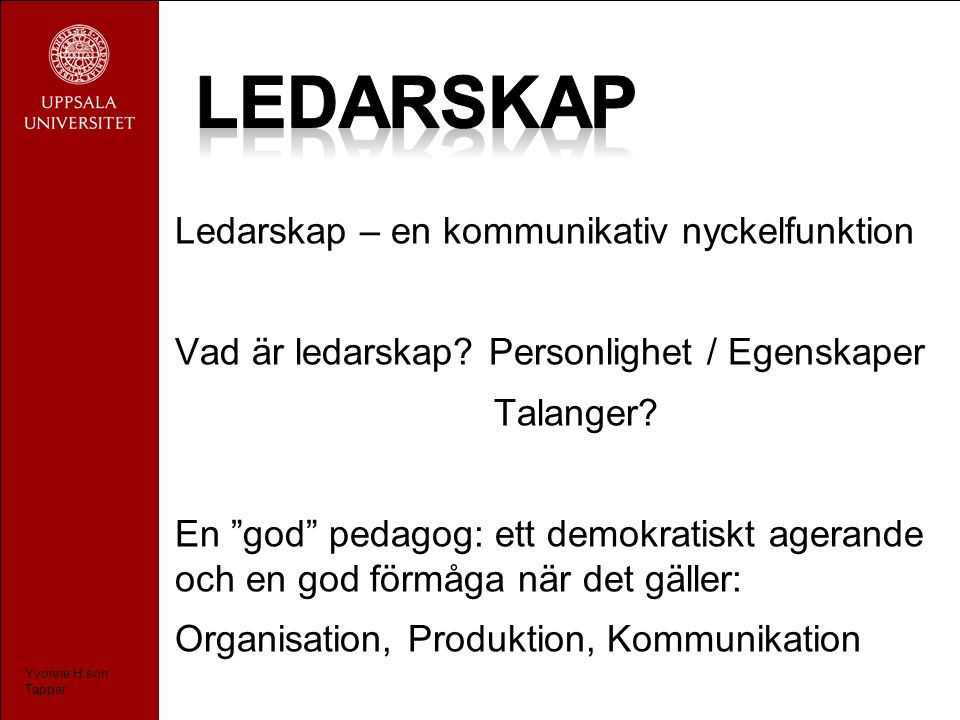 Ledarskap – en kommunikativ nyckelfunktion Vad är ledarskap.