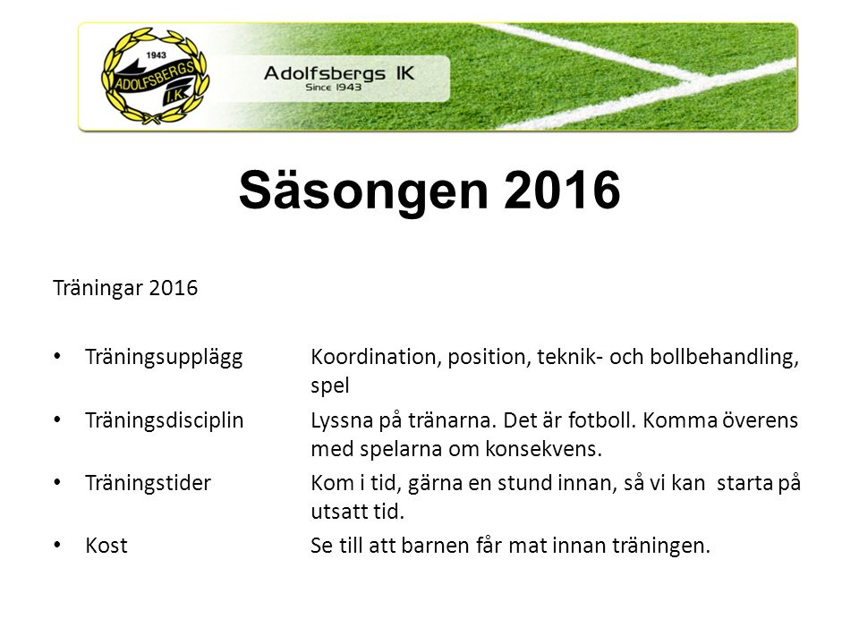 Träningar 2016 TräningsuppläggKoordination, position, teknik- och bollbehandling, spel TräningsdisciplinLyssna på tränarna.