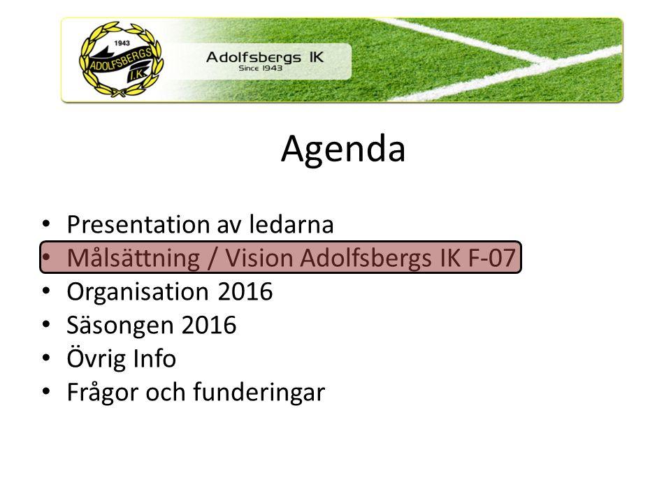 Målsättning / Vision Adolfsbergs IK F-07 Vi ska hjälpa barnen att utvecklas individuellt att bli så bra som de själva vill .